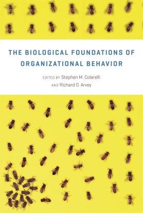Colarelli_The biological foundations of organizational behavior