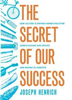Henrich_The Secret of Our Success