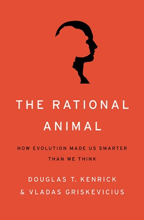 Kenrick & GriskaviciusThe rational animal