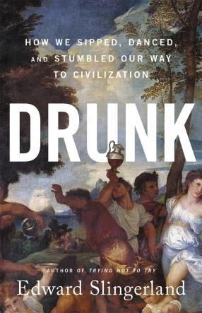Slingerland, E. (2021) Drunk